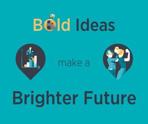 Bold Ideas make for a Brighter Future