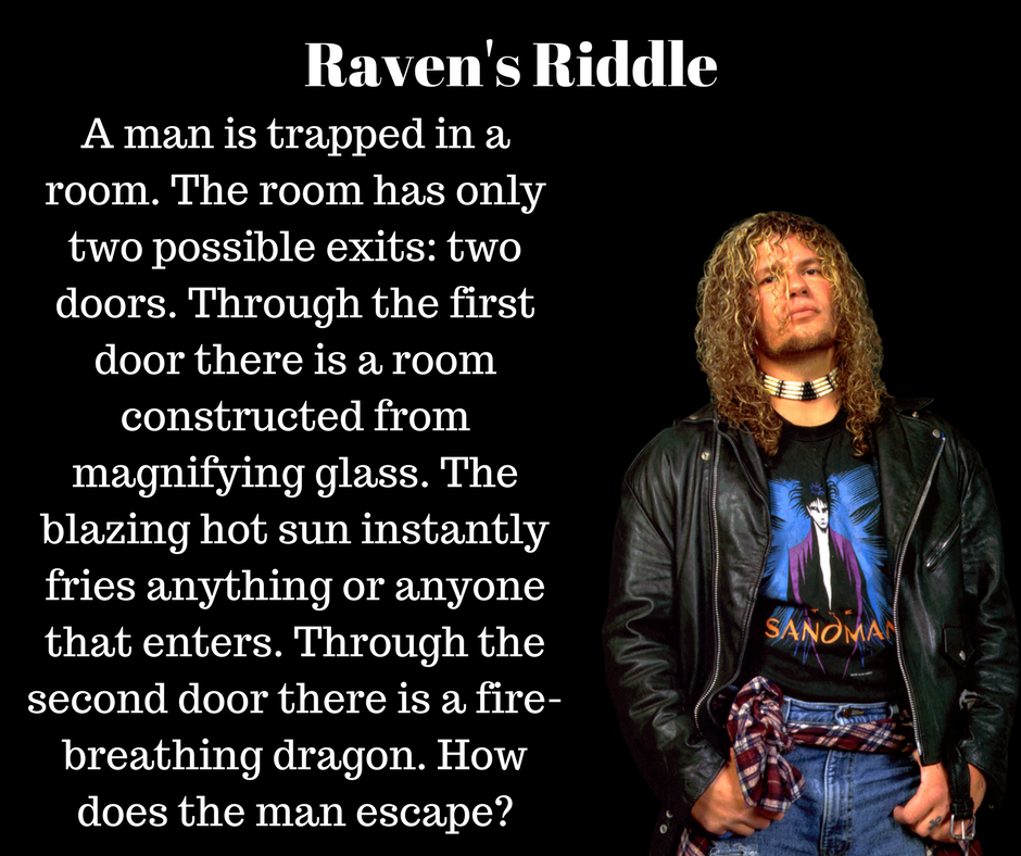 The blazing hot sun instantly fries anything or anyone that enters. Through the second door there is a fire-breathing dragon. How does the man escape?  sc 1 st  Ringside Intel & Can You Solve Ravenu0027s Riddle?